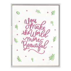 You Make The World Beautiful Letterpress Greeting Card