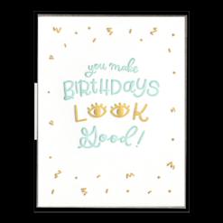 Birthdays Look Good Letterpress Greeting Card